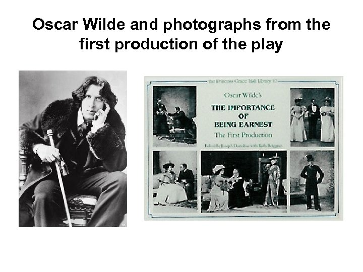 Oscar Wilde and photographs from the first production of the play