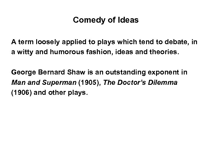 Comedy of Ideas A term loosely applied to plays which tend to debate, in