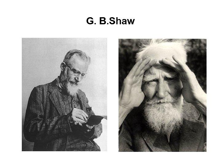 G. B. Shaw