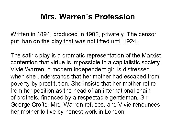 Mrs. Warren's Profession Written in 1894, produced in 1902, privately. The censor put ban