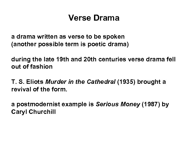 Verse Drama a drama written as verse to be spoken (another possible term is