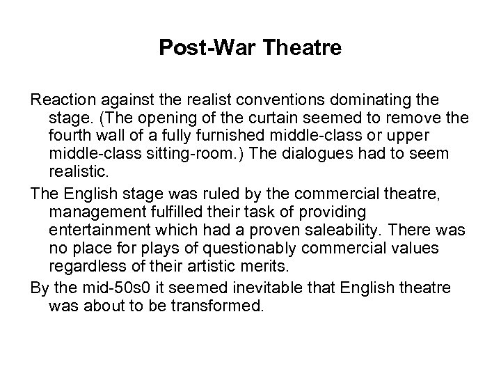 Post-War Theatre Reaction against the realist conventions dominating the stage. (The opening of the