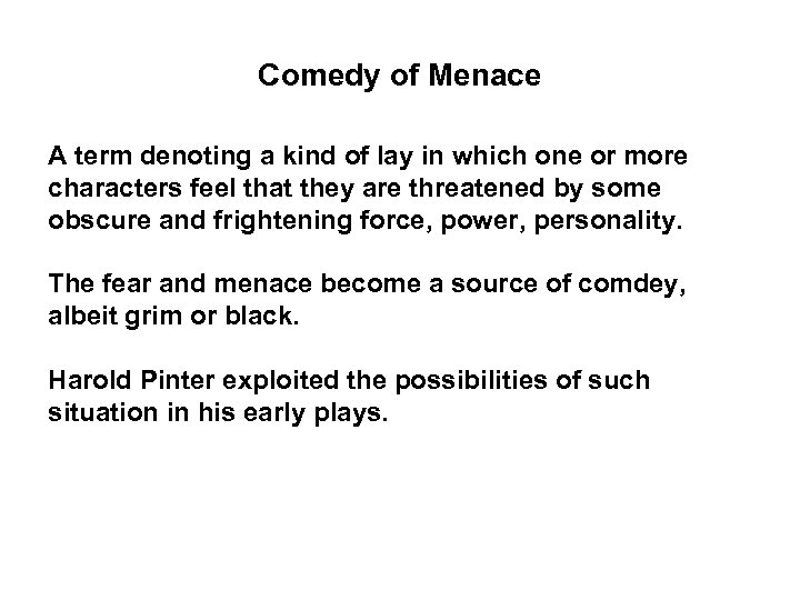 Comedy of Menace A term denoting a kind of lay in which one or