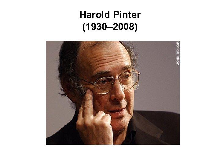 Harold Pinter (1930– 2008)