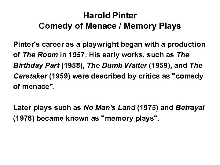 Harold Pinter Comedy of Menace / Memory Plays Pinter's career as a playwright began
