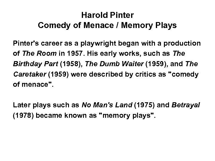 Harold Pinter Comedy of Menace / Memory Plays Pinter's career as a playwright began