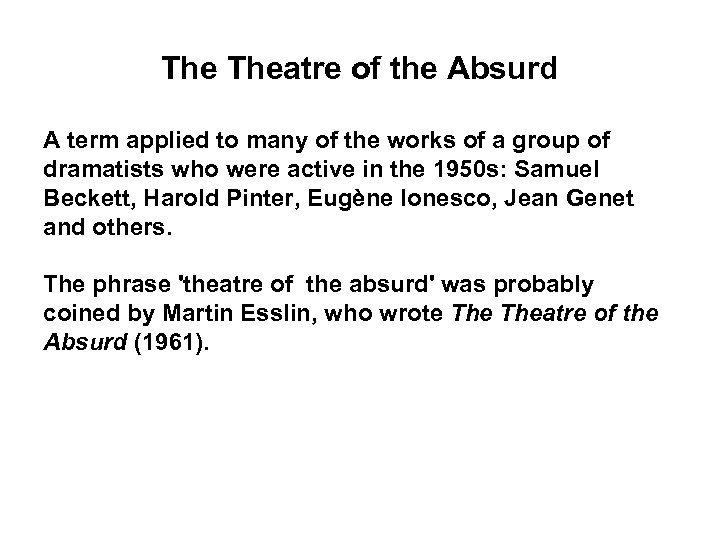 The Theatre of the Absurd A term applied to many of the works of