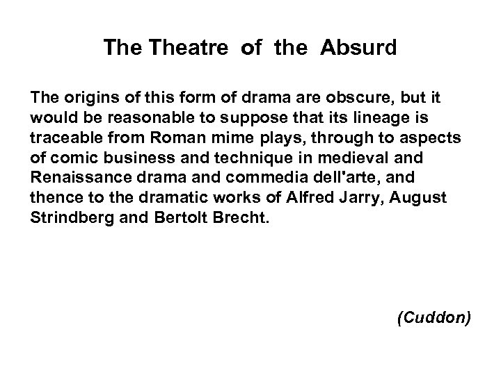 The Theatre of the Absurd The origins of this form of drama are obscure,