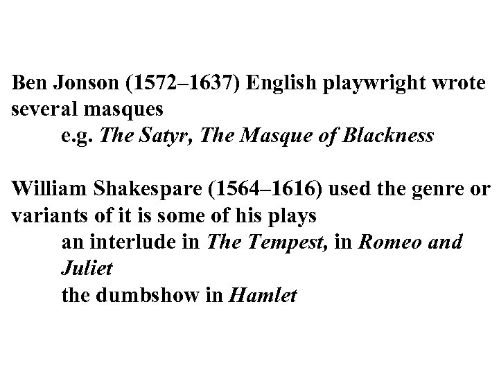 Ben Jonson (1572– 1637) English playwright wrote several masques e. g. The Satyr, The