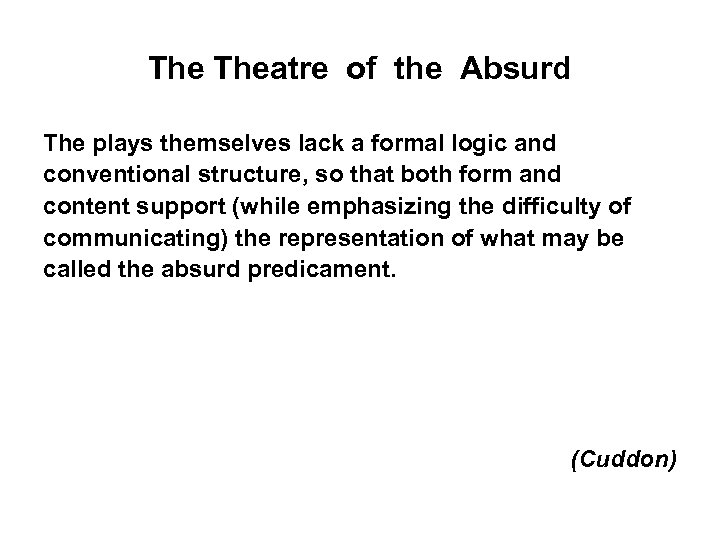 The Theatre of the Absurd The plays themselves lack a formal logic and conventional