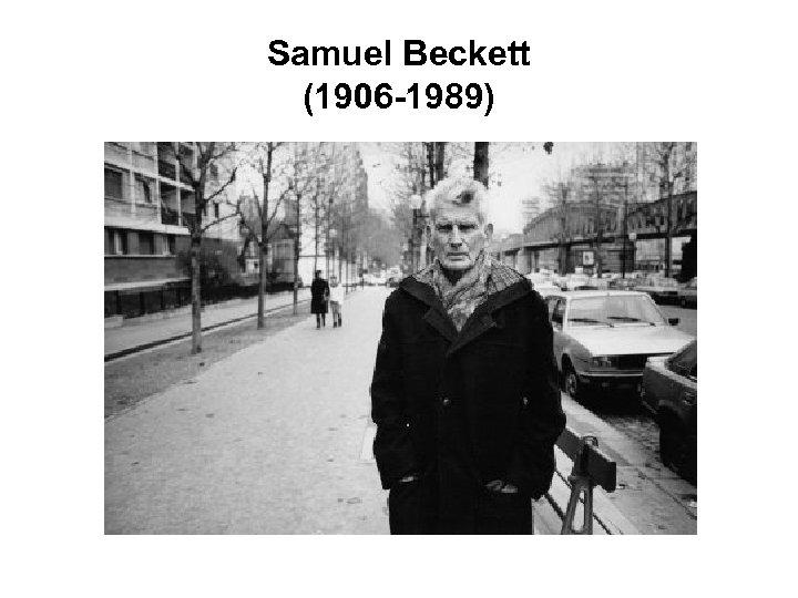 Samuel Beckett (1906 -1989)