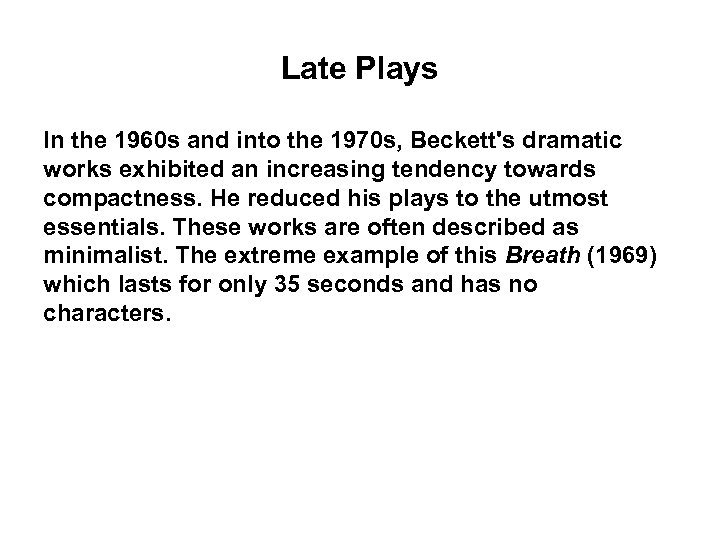 Late Plays In the 1960 s and into the 1970 s, Beckett's dramatic works