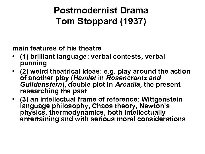 Postmodernist Drama Tom Stoppard (1937) main features of his theatre • (1) brilliant language:
