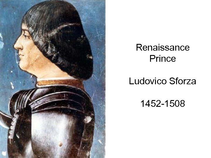 Renaissance Prince Ludovico Sforza 1452 -1508