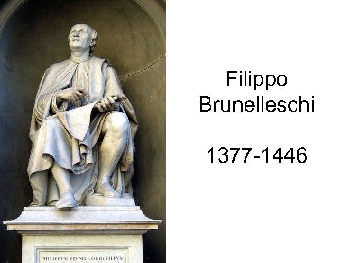 Filippo Brunelleschi 1377 -1446