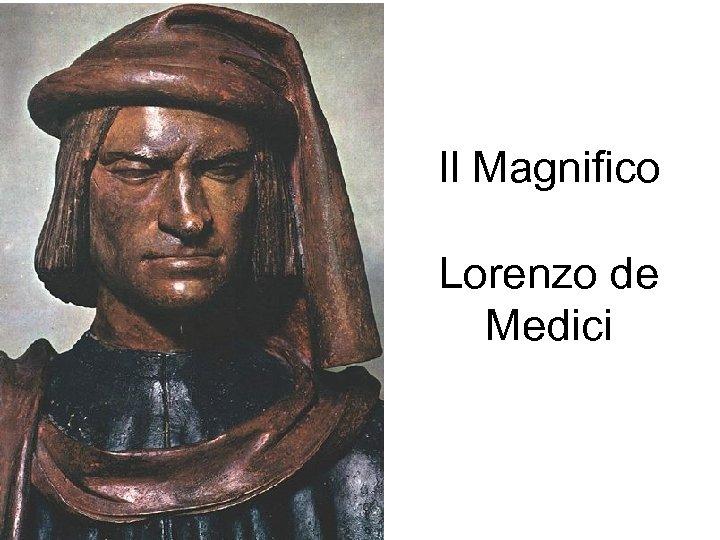 Il Magnifico Lorenzo de Medici