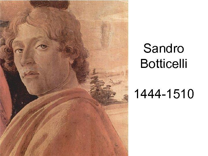 Sandro Botticelli 1444 -1510