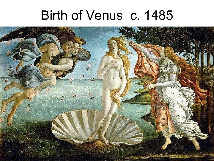 Birth of Venus c. 1485