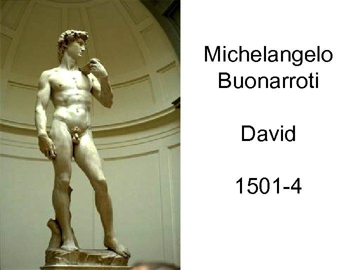 Michelangelo Buonarroti David 1501 -4