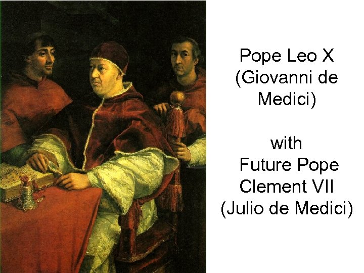 Pope Leo X (Giovanni de Medici) with Future Pope Clement VII (Julio de Medici)