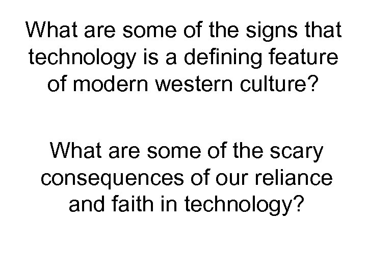 What are some of the signs that technology is a defining feature of modern