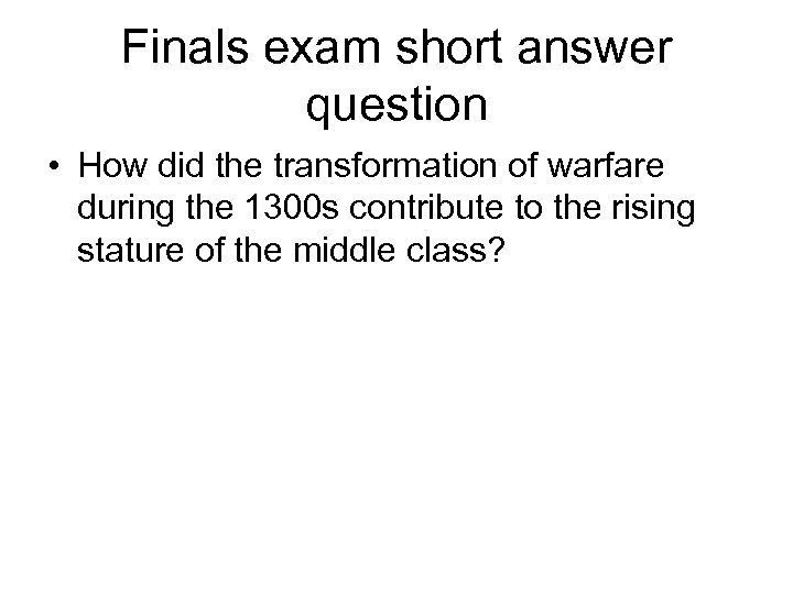 Finals exam short answer question • How did the transformation of warfare during the
