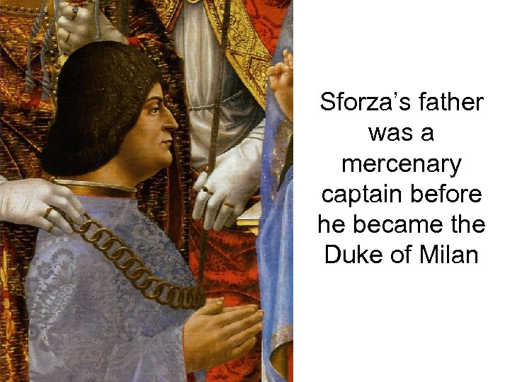 Sforza's father was a mercenary captain before he became the Duke of Milan