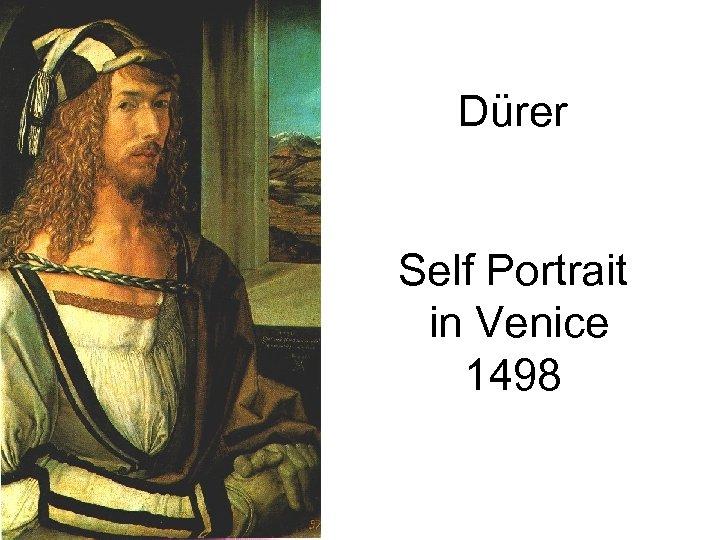 Dürer Self Portrait in Venice 1498