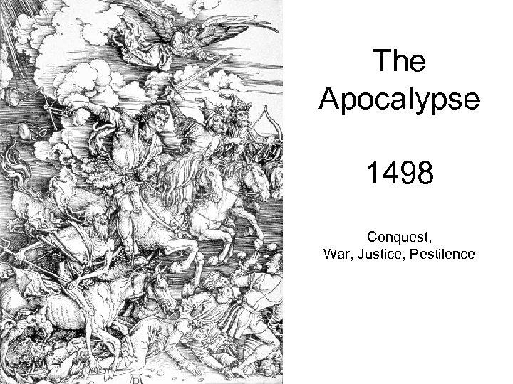 The Apocalypse 1498 Conquest, War, Justice, Pestilence