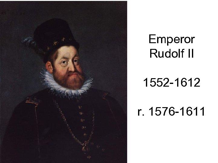 Emperor Rudolf II 1552 -1612 r. 1576 -1611