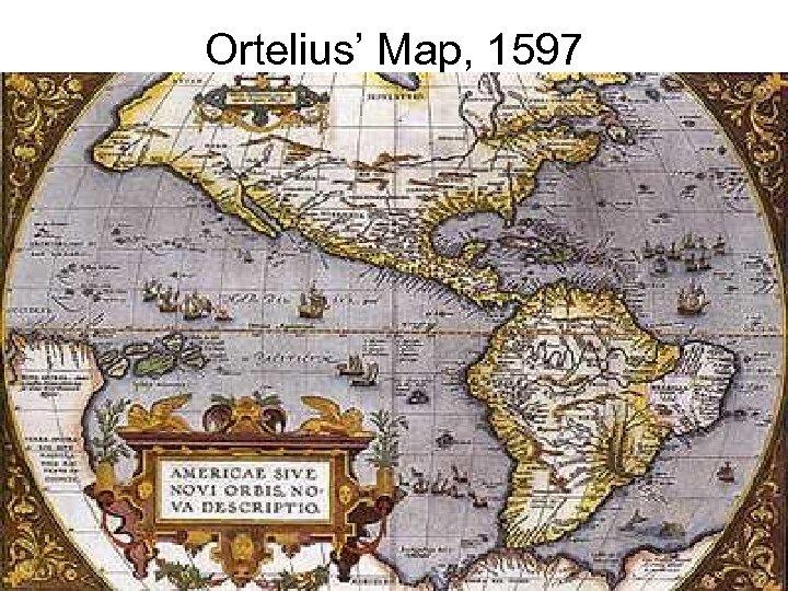 Ortelius' Map, 1597