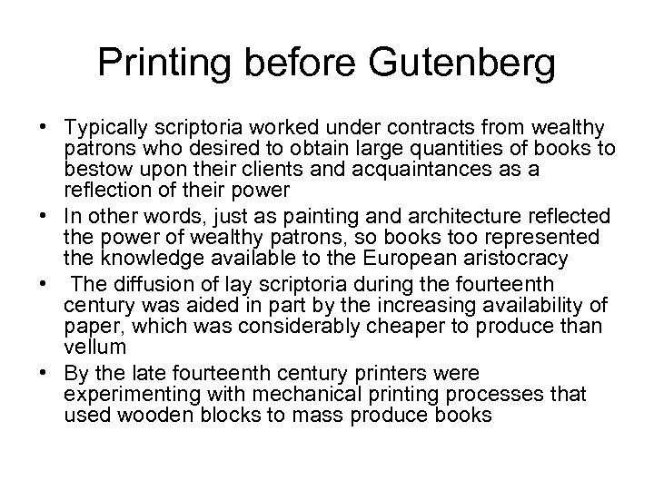 Printing before Gutenberg • Typically scriptoria worked under contracts from wealthy patrons who desired