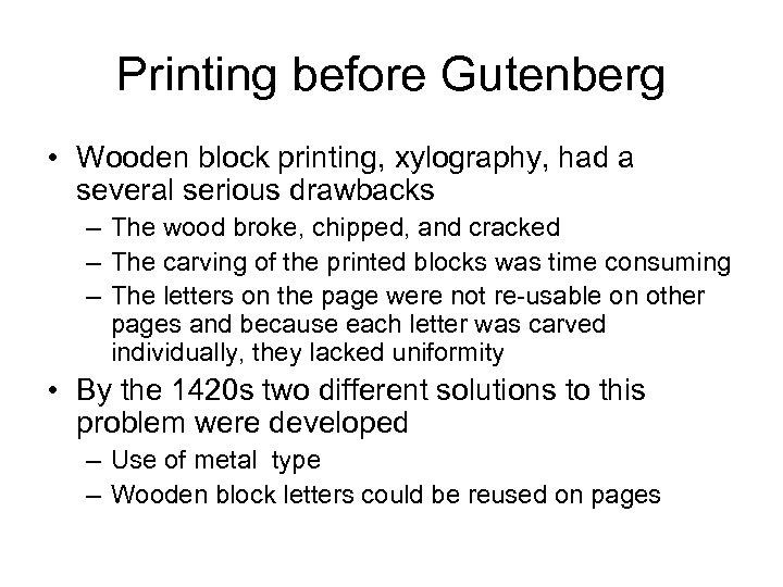 Printing before Gutenberg • Wooden block printing, xylography, had a several serious drawbacks –