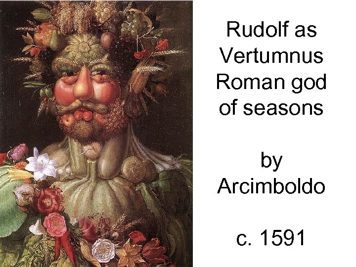 Rudolf as Vertumnus Roman god of seasons by Arcimboldo c. 1591