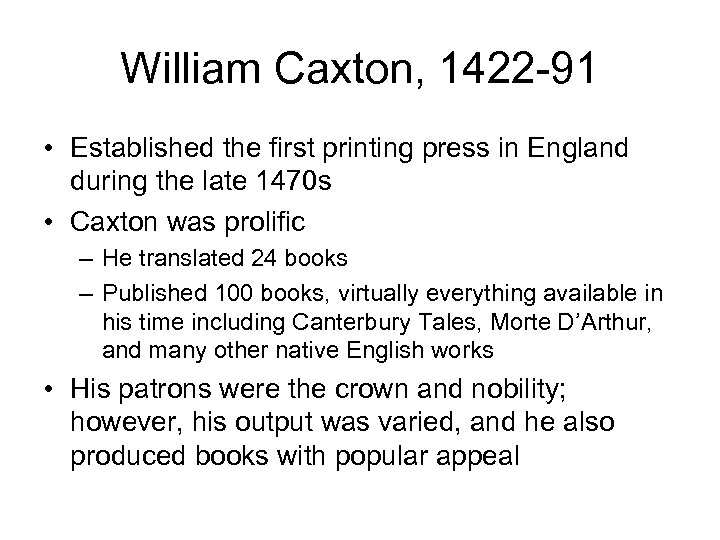 William Caxton, 1422 -91 • Established the first printing press in England during the