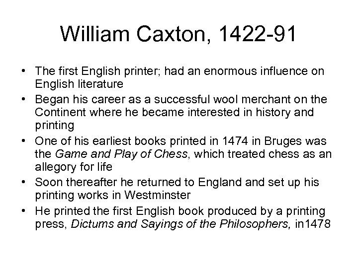 William Caxton, 1422 -91 • The first English printer; had an enormous influence on