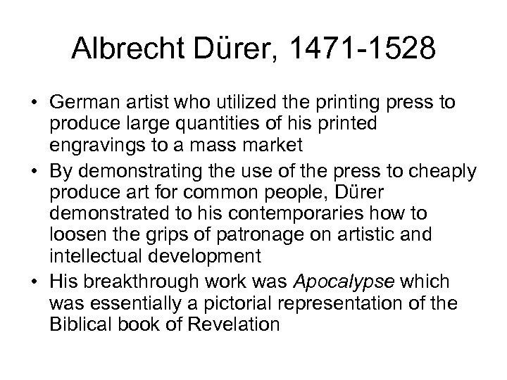 Albrecht Dürer, 1471 -1528 • German artist who utilized the printing press to produce