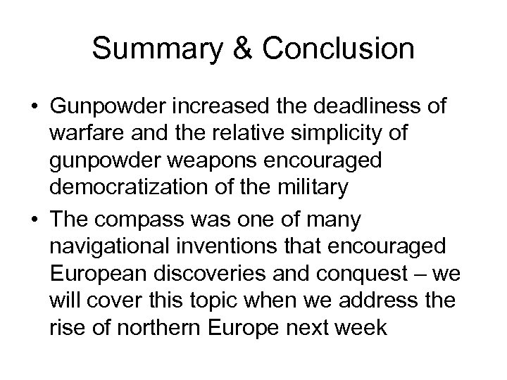 Summary & Conclusion • Gunpowder increased the deadliness of warfare and the relative simplicity