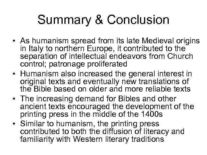 Summary & Conclusion • As humanism spread from its late Medieval origins in Italy