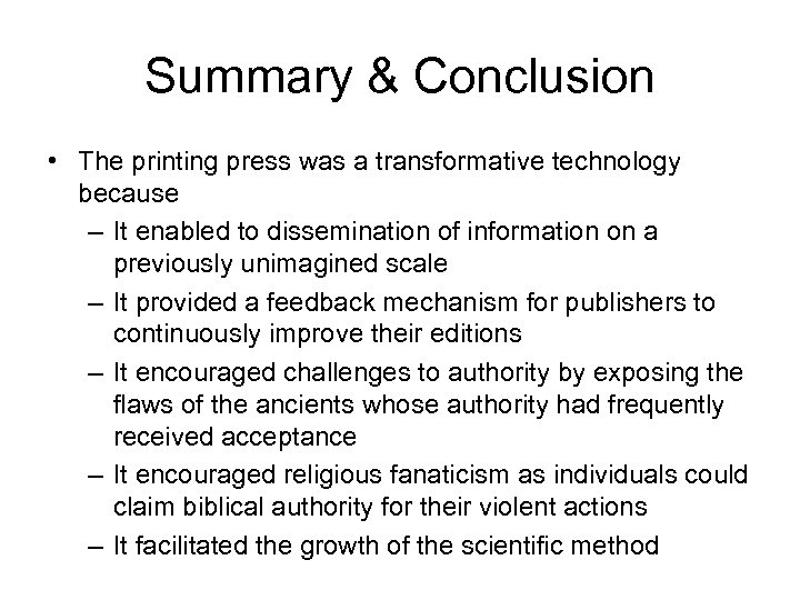 Summary & Conclusion • The printing press was a transformative technology because – It