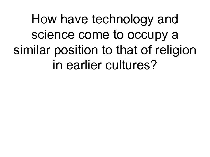 How have technology and science come to occupy a similar position to that of