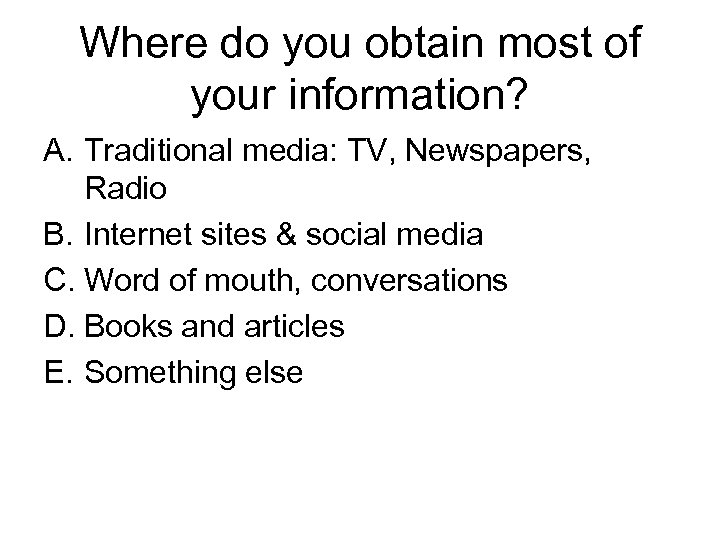Where do you obtain most of your information? A. Traditional media: TV, Newspapers, Radio