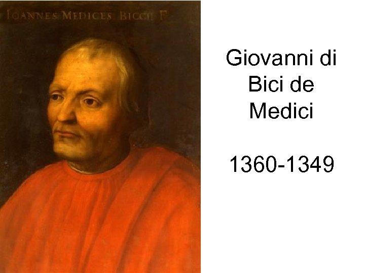 Giovanni di Bici de Medici 1360 -1349
