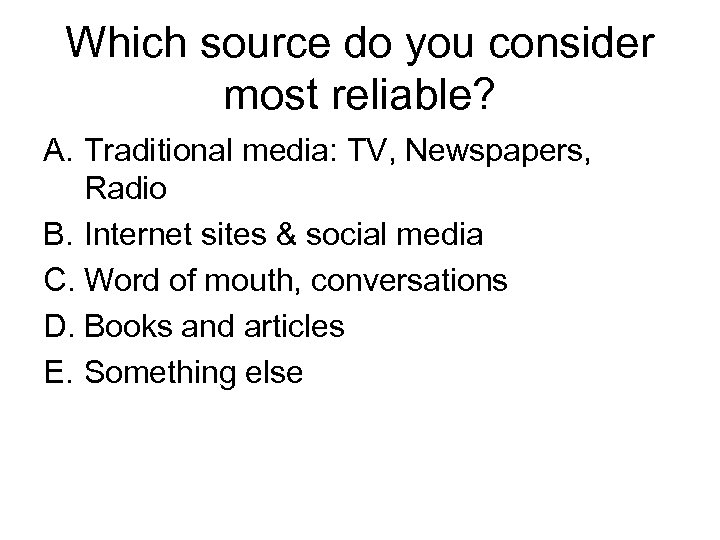 Which source do you consider most reliable? A. Traditional media: TV, Newspapers, Radio B.