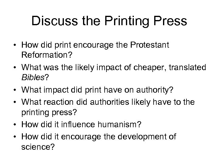 Discuss the Printing Press • How did print encourage the Protestant Reformation? • What