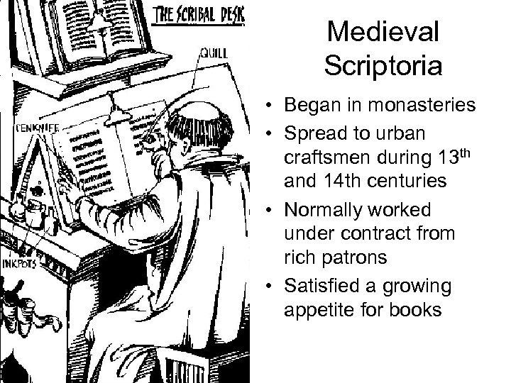 Medieval Scriptoria • Began in monasteries • Spread to urban craftsmen during 13 th