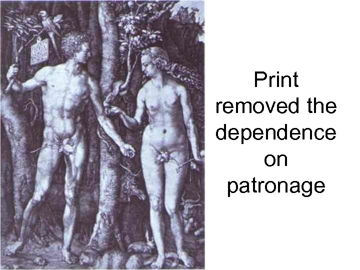Print removed the dependence on patronage