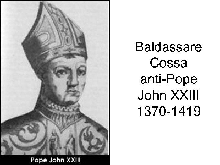 Baldassare Cossa anti-Pope John XXIII 1370 -1419