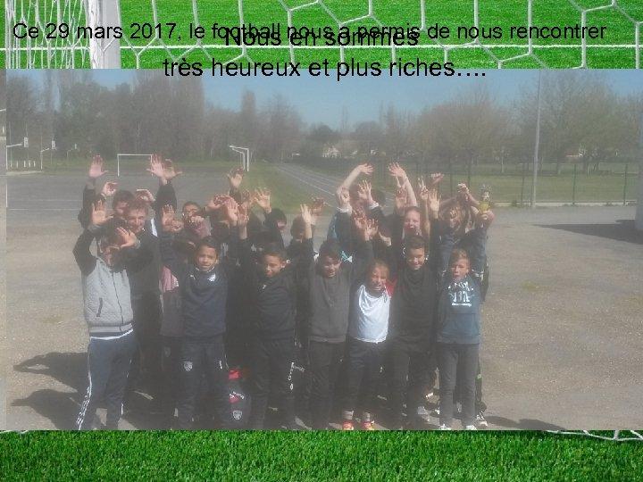Ce 29 mars 2017, le football nous a permis de nous rencontrer Nous en
