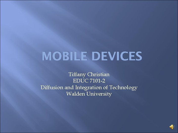 MOBILE DEVICES Tiffany Christian EDUC 7101 -2 Diffusion and Integration of Technology Walden University